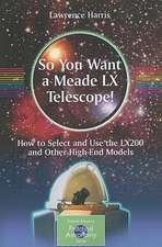 So You Want a Meade LX Telescope!: How to Select and Use the LX200 and Other High-End Models