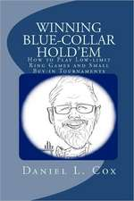 Winning Blue-Collar Hold'em:  How to Play Low-Limit Ring Games and Small Buy-In Tournaments
