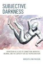 Subjective Darkness: Depression as a Loss of Connection, Narrative, Meaning, and the Capacity for Self-Representation