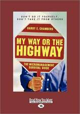 My Way or the Highway: The Micromanagement Survival Guide (Easyread Large Edition)