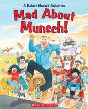 Mad about Munsch!: A Robert Munsch Collection
