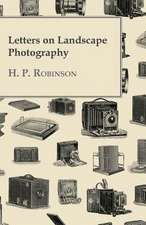 Letters on Landscape Photography:  Newly Arranged with Additions; Vol I