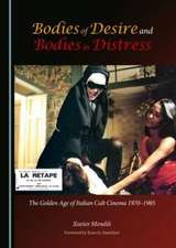 Bodies of Desire and Bodies in Distress:  The Golden Age of Italian Cult Cinema 1970-1985