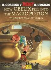 How Obelix Fell Into the Magic Potion When He Was a Little Boy:  The Golden Book