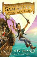 Sam Silver: Undercover Pirate: Skeleton Island