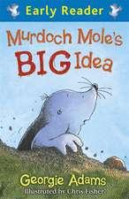 Murdoch Mole's Big Idea