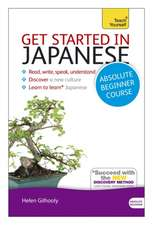 Get Started in Japanese Absolute Beginner Course:  The Essential Introduction to Reading, Writing, Speaking and Understanding a New Language