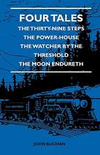 Four Tales - The Thirty-Nine Steps - The Power-House - The Watcher by the Threshold - The Moon Endureth