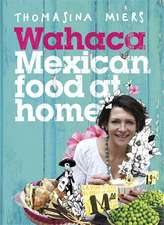 Miers, T: Wahaca - Mexican Food at Home