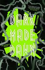 Smythe, J: Dark Made Dawn