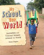 Hughes, S: My School, Our World: Incredible and Unusual Scho