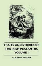 Traits and Stories of the Irish Peasantry - Volume I.
