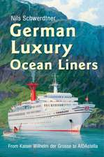 German Luxuary Ocean Liners:  From Kaiser Willhelm Der Grosse to AIDAstella