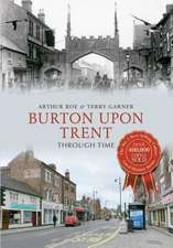 Burton Upon Trent Through Time