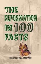 The Reformation in 100 Facts:  An Illustrated History