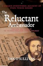 The Reluctant Ambassador:  The Life and Times of Sir Thomas Chaloner, a Tudor Diplomat