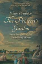 The Princess's Garden:  Royal Intrigue and the Untold Story of Kew