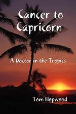 Cancer to Capricorn --- A Doctor in the Tropics