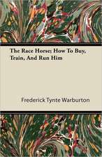 The Race Horse; How To Buy, Train, And Run Him