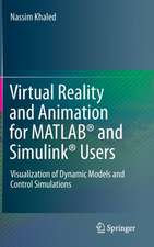 Virtual Reality and Animation for MATLAB® and Simulink® Users: Visualization of Dynamic Models and Control Simulations