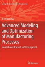 Advanced Modeling and Optimization of Manufacturing Processes: International Research and Development