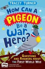 How Can a Pigeon Be a War Hero?:  Questions and Answers about the Second World War