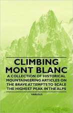 Climbing Mont Blanc - A Collection of Historical Mountaineering Articles on the Brave Attempts to Scale the Highest Peak in the Alps