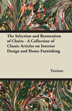 The Selection and Restoration of Chairs - A Collection of Classic Articles on Interior Design and Home Furnishing