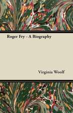 Roger Fry - A Biography