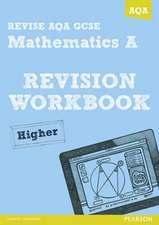 REVISE AQA: GCSE Mathematics A Revision Workbook Higher