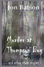 Murder at Thompson Bog:  'The Death Dealer' Deals Justice the Only Way He Knows with a Blazing Fourty-Four.