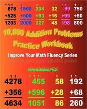 10,000 Addition Problems Practice Workbook:  Improve Your Math Fluency Series