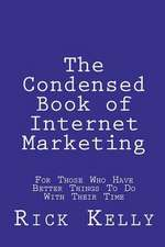The Condensed Book of Internet Marketing