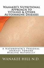 Wanakee' S Nutritional Approach to Vitiligo & Other Autoimmune Diseases:  A Naturopath's Personal Journey Toward Healing Naturally