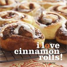 I Love Cinnamon Rolls!:  50 Treats with a Surprise Inside