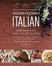 Downtown Italian:  Recipes Inspired by Italy, Created in New York's West Village