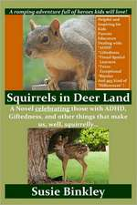 Squirrels in Deer Land:  A Novel Celebrating Those with ADHD, Giftedness, and Other Things That Make Us, Well, Squirrelly...