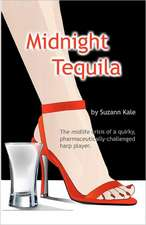 Midnight Tequila:  Juices Smoothies, and Milk Shakes That Help the