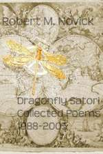 Dragonfly Satori:  Collected Poems 1988-2005