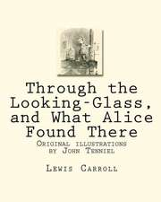 Through the Looking-Glass, and What Alice Found There:  Original Illustrations by John Tenniel
