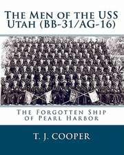 The Men of the USS Utah (BB-31/AG-16):  The Forgotten Ship of Pearl Harbor