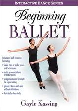 Beginning Ballet with Web Resource:  Warm-Ups, Games and Choreographic Tasks
