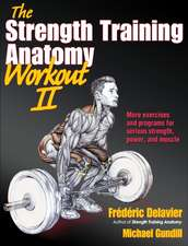 The Strength Training Anatomy Workout II:  A Comprehensive Approach