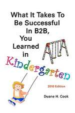What It Takes to Be Successful in B2B, You Learned in Kindergarten