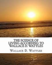 The Science of Living According to Wallace D. Wattles