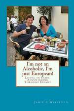 I'm Not an Alcoholic, I'm Just European!