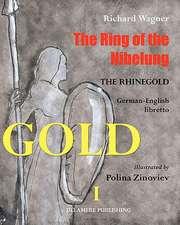 The Ring of the Nibelung:  German - English Libretto Das Rheingold