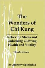 The Wonders of Chi Kung:  Relieving Stress and Unlocking Glowing Health and Vitality, Third Edition