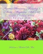 Phoenix Horizons Ministry & Music Magazine - (Vol. 1-2):  Coffee Table Book 2010 Edition