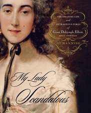 My Lady Scandalous: The Amazing Life and Outrageous Times of Grace Dal